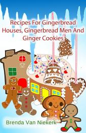 Recipes For Gingerbread Houses, Gingerbread Men And Ginger Cookies