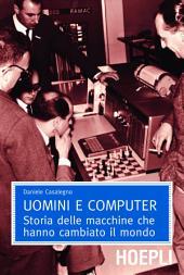 Uomini e computer: Storia delle macchine che hanno cambiato il mondo