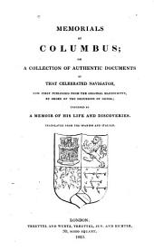 Memorials of Columbus; Or, A Collection of Authentic Documents of that Celebrated Navigator: Now First Published from the Original Manuscripts, by Order of the Decurions of Genoa