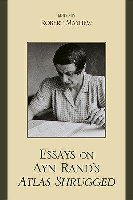 Essays on Ayn Rand s Atlas Shrugged