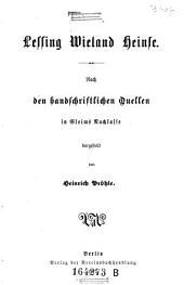 Lessing, Wieland, Heinse: nach den handschriftlichen Quellen in Gleims Nachlasse