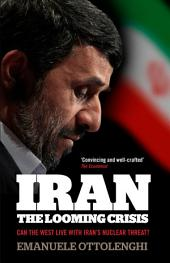 Iran: the Looming Crisis: Can the West live with Iran's nuclear threat?