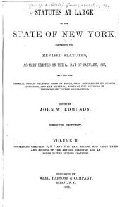 Statutes at Large of the State of New York: Comprising the Revised Statutes, as They Existed on the 1st Day of January, 1867, and All the General Public Statutes Then in Force, with References to Judicial Decisions, and the Material Notes of the Revisers in Their Report to the Legislature, Volume 2