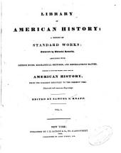 Library of American History: A Reprint of Standard Works: Connected by Editorial Remarks, Abounding with Copious Notes, Biographical Sketches, and Miscellaneous Matter, Intended to Give the Reader a Full View of American History, from the Earliest Discovery to the Present Time ...