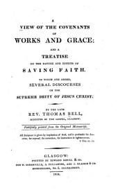 A View of the Covenants of Works and Grace: And a Treatise on the Nature and Effects of Saving Faith. To which are Added, Several Discourses on the Supreme Deity of Jesus Christ