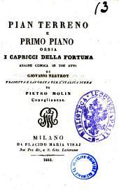 Pian terreno e primo piano ossia I capricci della fortuna azione comica in tre atti di Giovanni Nestroy