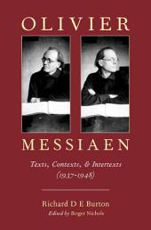 Olivier Messiaen: Texts, Contexts, and Intertexts (1937--1948)