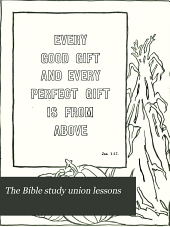 The Bible Study Union Lessons: Volume 2, Part 1