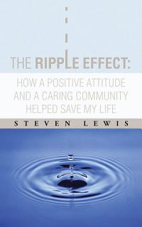 The Ripple Effect  How a Positive Attitude and a Caring Community Helped Save My Life Book