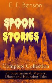 Spook Stories - Complete Collection: 25 Supernatural, Mystery, Ghost and Haunting Tales