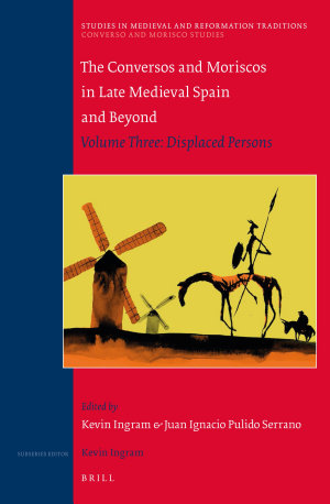 The Conversos and Moriscos in Late Medieval Spain and Beyond  Volume 3
