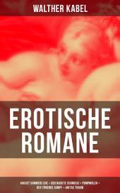Erotische Romane: August Summers Ehe + Der nackte Schnucki + Pumpmolch + Der tönende Sumpf + Anitas Traum