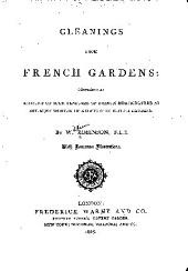Gleanings from French Gardens: Comprising an Account of Such Features of French Horticulture as are Most Worthy of Adoption in British Gardens