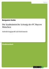 Die kaufmännische Leitung des FC Bayern München: Anforderungsprofil und Instrumente
