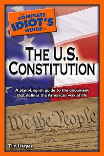 The Complete Idiot s Guide to the U S  Constitution Book