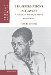 Transformations in Slavery: A History of Slavery in Africa, Edition 3