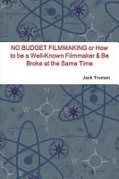 NO BUDGET FILMMAKING or How to be a Well Known Filmmaker   Be Broke at the Same Time PDF