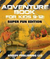 Adventure Book For Kids 9-12: Super Fun Edition