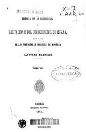Historia de la legislación y recitaciones del derecho civil de España: Volumen 7