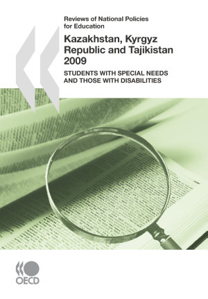 Reviews of National Policies for Education  Kazakhstan  Kyrgyz Republic and Tajikistan 2009 Students with Special Needs and those with Disabilities PDF