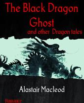 The Black Dragon Ghost: and other Dragon tales