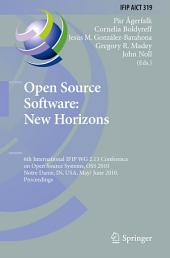 Open Source Software: New Horizons: 6th International IFIP WG 2.13 Conference on Open Source Systems, OSS 2010, Notre Dame, IN, USA, May 30 - June 2, 2010, Proceedings