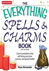 The Everything Spells and Charms Book: Cast spells that will bring you love, success, good health, and more, Edition 2