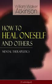 How to Heal Oneself and Others - Mental Therapeutics (Unabridged): From the American pioneer of the New Thought movement, known for Thought Vibration, The Secret of Success, The Arcane Teachings, Nuggets of the New Thought & Reincarnation and the Law of Karma
