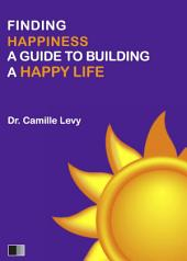 Finding Happiness: a guide to building a Happy Life