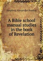 A Bible school manual studies in the book of Revelation PDF