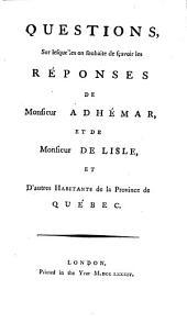 Questions, sur lesquelles on souhaite de sçavoir les réponses de Monsieur Adhémar, et de Monsieur de Lisle, et d'autres habitants de la province de Québec