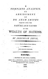 A Complete Analysis, Or Abridgment, of Dr. Adam Smith's Inquiry Into the Nature and Causes of the Wealth of Nations