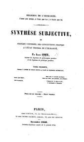 Synthèse subjective, ou Système universel des conceptions propres à l'état normal de l'humanité ... Tome premier, contenant le Système de logique positive, ou Traité de philosophie mathématique: Volume1