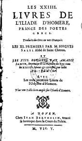 Les XXIIII. Livres De L'Iliade D'Homere, Prince Des Poetes Grecs ... Avec Les trois premiers Liures de l'Odyssee d'Homere