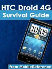 HTC Droid 4G Survival Guide: Step-by-Step User Guide for Droid Inspire, Thunderbolt, and Evo: Getting Started, Downloading FREE EBooks, Using EMail, Photos and Videos, and Surfing Web