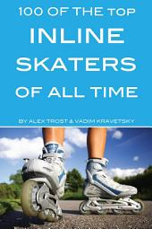 100 of the Top Inline Skaters of All Time
