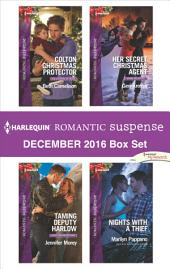 Harlequin Romantic Suspense December 2016 Box Set: Colton Christmas Protector\Taming Deputy Harlow\Her Secret Christmas Agent\Nights with a Thief