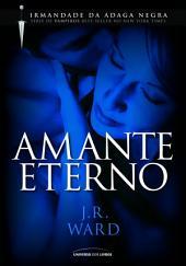 Amante Eterno: 2º Volume da Série Irmandade da Adaga Negra
