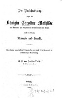Die    Verschw  rung gegen die K  nigin Caroline Mathilde von D  nemark  geb  Prinzessin von Gro  britannien und Irland  und die Grafen Struensee und Brandt PDF