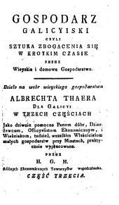 Gospodarz galicyiski czyli sztuka zbogacenia się w krotkim czasie przez wieyskie i domowe gospodarstwo: dzieło na wzór wieyskiego gospodarstwa Albrechta Thaera dla Galicyi w 3 częściach, Tom 3