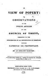 A View of Popery: or, observations on the twelve articles of the Council of Trent, presented to the consideration of all ... Christians, whether Catholic or Protestant. By an English Baronet. [i.e. Sir John Thorold.]
