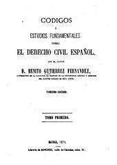 Códigos ó estudios fundamentales sobre el derecho civil español: Volumen 1