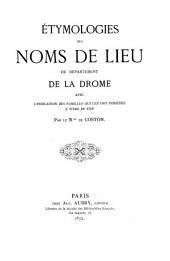 Étymologies des noms de lieu du département de la Drome: avec l'indication des familles qui les ont possédés à titre de fief
