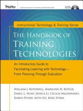 The Handbook of Training Technologies: An Introductory Guide to Facilitating Learning with Technology -- From Planning Through Evaluation