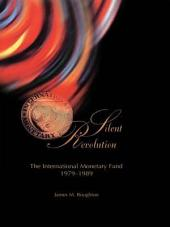 Silent Revolution: The International Monetary Fund, 1979-1989