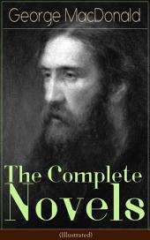 The Complete Novels of George Macdonald (Illustrated): The Princess and the Goblin, The Princess and Curdie, Phantastes, At the Back of the North Wind, Lilith, David Elginbrod, Malcolm, Ranald Bannerman's Boyhood, Wilfrid Cumbermede and many more