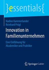 Innovation in Familienunternehmen: Eine Einführung für Akademiker und Praktiker