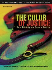 The Color of Justice: Race, Ethnicity, and Crime in America: Edition 5