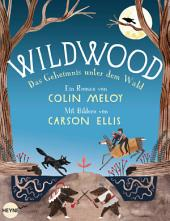 Wildwood - Das Geheimnis unter dem Wald: Roman