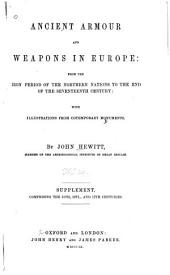 Ancient Armour and Weapons in Europe: Supplement, comprising the 15th, 16th, and 17th centuries